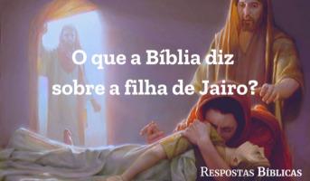O que a Bíblia diz sobre a filha de Jairo?