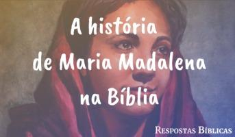 A história de Maria Madalena na Bíblia