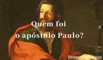 Quem foi o apóstolo Paulo?