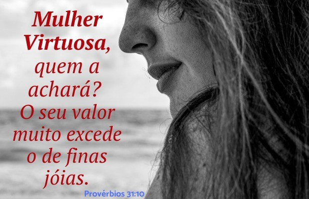 Mulher na Bíblia - mulher virtuosa quem a achará Provérbios 31:10