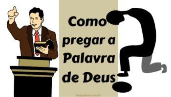 Como pregar a palavra de Deus?