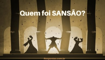 Quem foi Sansão? A história de Sansão de Dalila