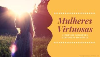 5 lições de mulheres virtuosas na Bíblia