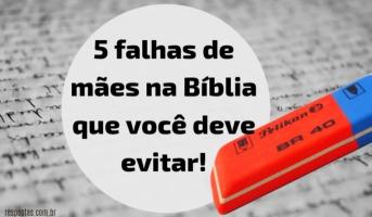 5 falhas de mães na Bíblia e como você as pode evitar