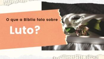 O que a Bíblia fala sobre luto?