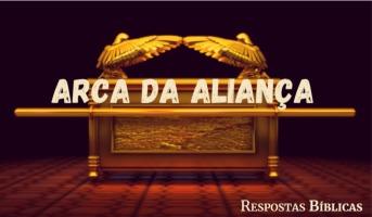 Arca da Aliança - O Que é? Qual é seu significado?