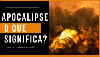 O que significa Apocalipse? O que o livro de Apocalipse revela?