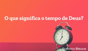 O que significa o tempo de Deus?