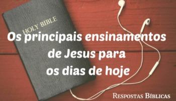 Os principais ensinamentos de Jesus para os dias de hoje