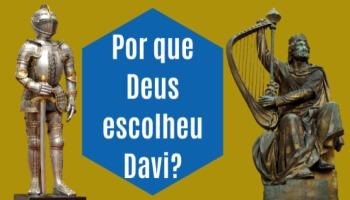 Por que Deus escolheu Davi?