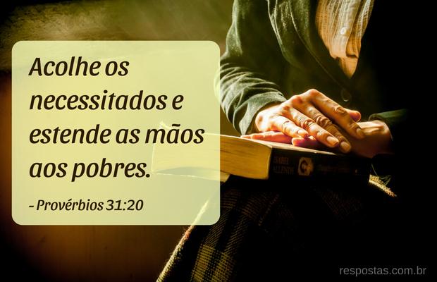 Acolhe os necessitados e estende as mãos aos pobres. Provérbios 31:20