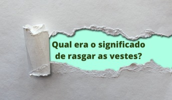 Qual era o significado de rasgar as vestes?