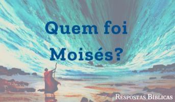 Quem foi Moisés na Bíblia?