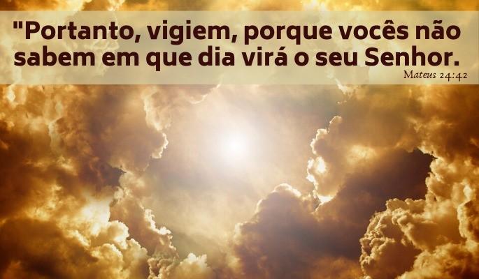 Vigiem porque não sabem o dia da vinda do Senhor Jesus