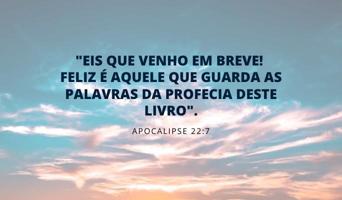 apocalipse 22:7 - feliz quem guarda as profecias do livro