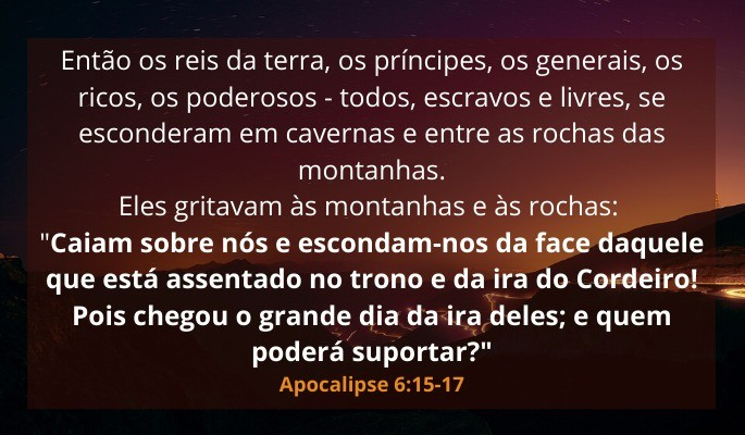 como será o fim - Apocalipse 6:15-17