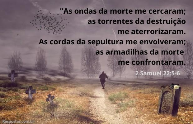 Superar o medo da morte - 2 Samuel 22:5-6