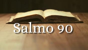 Salmo 90 Completo e comentado
