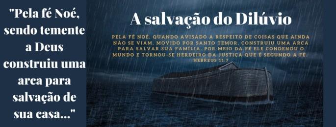 Noé e sua família foram salvos na arca - Hebreus 11:7